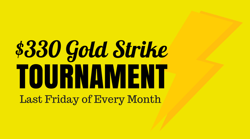 $330 Gold Strike Tournament