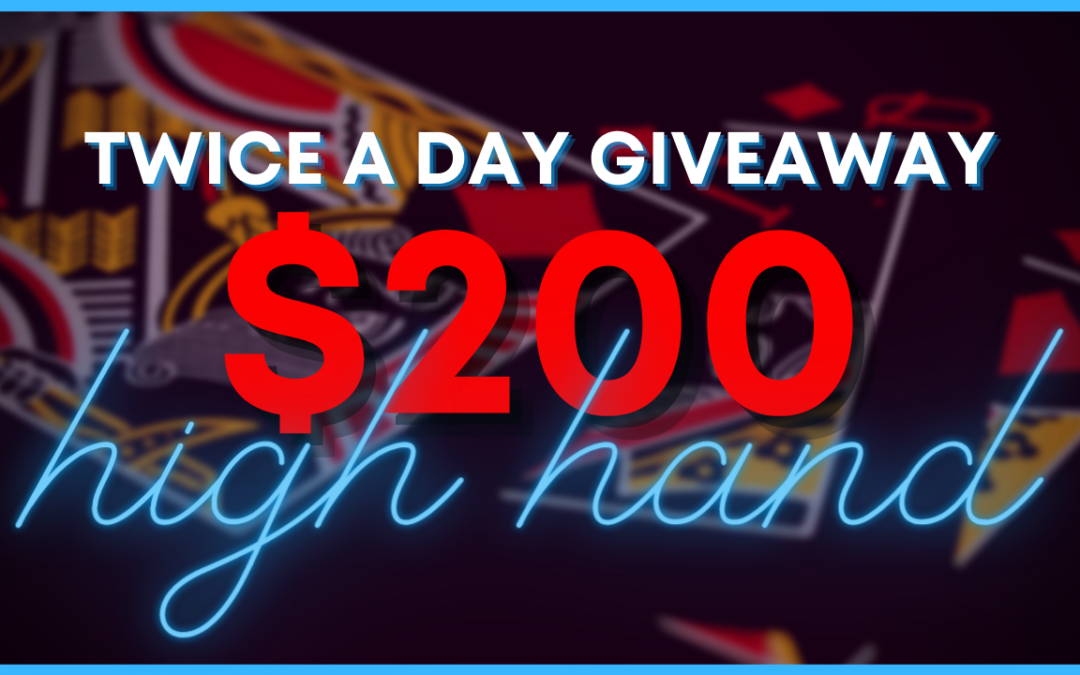 $200 High hand giveaway twice a day